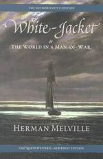 White-jacket : Or, The World in a Man-of-war - Herman Melville