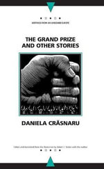 The Grand Prize and Other Stories - Daniela Crasnaru