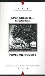 Ever Green is... : Collected Prose - Pavel Vilikovsky