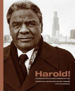 Harold! : Photographs from the Harold Washington Years - Antonio Dickey