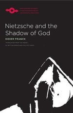 Nietzsche and the Shadow of God : Husserl, Cantor, Jung - Didier Franck
