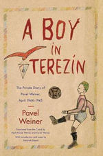 A Boy in Terezin : The Private Diary of Pavel Weiner, April 1944-April 1945 - Pavel Weiner