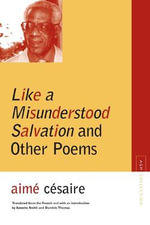 Like a Misunderstood Salvation and Other Poems : Forty Essays on Philip Levine - Aimae Caesaire
