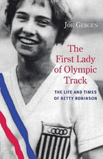 The First Lady of Olympic Track : The Life and Times of Betty Robinson - Joe Gergen