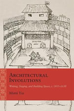 Architectural Involutions : Writing, Staging, and Building Space, C. 1435-1650 - Mimi Yiu