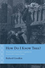 How Do I Know Thee? : Theatrical and Narrative Cognition in Seventeenth-Century France - Richard E. Goodkin