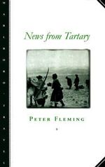 News from Tartary : A Journey from Peking to Kashmir - Peter Fleming