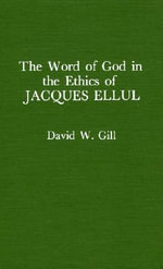 Word of God in the Ethics of Jacques Ellul (ATLA Monograph Series) - David W. Gill
