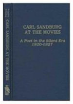 Carl Sandburg at the Movies : A Poet in the Silent Era 1920-1927 - Carl Sandburg