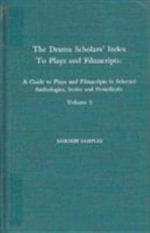 The Drama Scholars' Index to Plays and Filmscripts: v. 3 : A Guide to Plays and Filmscripts in Selected Anthologies, Periodicals - Gordon Samples