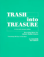 Trash into Treasure : Recycling Ideas for Library/Media Centers, Containing 100 Easy-to-Do Ideas - Eleanor Silverman