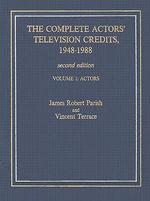 The Complete Actors' Television Credits, 1948-1988: v. 1 : Actors - James Robert Parish