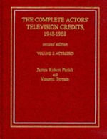The Complete Actors' Television Credits, 1948-1988 : Actresses v.2 - James Robert Parish