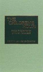 The Children's Hour : Radio Programs for Children, 1929-1956 - Marilyn Lawrence Boemer