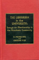 The Librarian in the University : Essays on Membership in the Academic Community - H. Palmer Hall