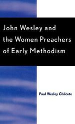 John Wesley and the Women Preachers of Early Methodism - Paul Wesley Chilcote