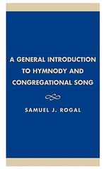 A General Introduction to Hymnody and Congregational Song : Redefining the Librarian - Samuel J. Rogal