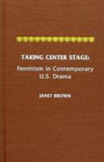 Taking Center Stage : Feminism in Contemporary U.S. Drama - Janet Brown