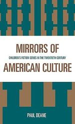 Mirrors of American Culture : Children's Fiction Series in the Twentieth Century :  Children's Fiction Series in the Twentieth Century - Paul Deane