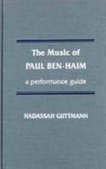 The Music of Paul Ben-Haim : A Performance Guide - Hadassah Guttmann
