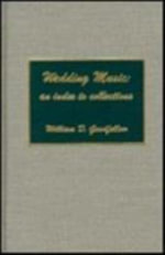 Wedding Music : An Index to Collections - William D. Goodfellow