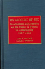 On Account of Sex 1987-1992 : An Annotated Bibliography on the Status of Women in Librarianship, 1987-1992 - Lori Goetsch