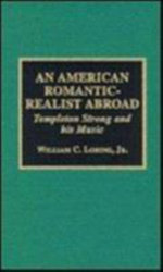 An American Romantic-Realist Abroad : Templeton Strong and His Music - William C. Loring