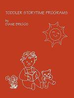 Toddler Storytime Programs : School Library Media Series - Diane Briggs