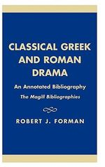 Classical Greek and Roman Drama : An Annotated Bibliography - Robert J. Forman