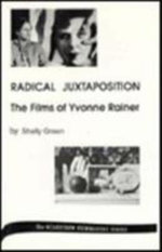 Radical Juxtaposition : Films of Yvonne Rainer - Shelley Green