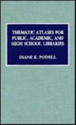 Thematic Atlases for Public, Academic and High School Libraries - Diane K. Podell