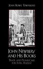 John Newbery and His Books : Trade and Plumb-Cake for Ever, Huzza! : Trade and Plumb-Cake for Ever, Huzza! :  Trade and Plumb-Cake for Ever, Huzza! : Trade and Plumb-Cake for Ever, Huzza! - John Rowe Townsend