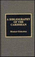 A Bibliography of the Caribbean : The Scarecrow Area Bibliographies Series - Marian Goslinga