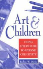 Art and Children : Using Literature to Expand Creativity - Robin W. Davis