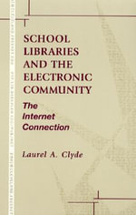 School Libraries and the Electronic Community : The Internet Connection - Laurel A. Clyde