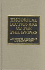 Historical Dictionary of the Philippines : Historical Dictionaries of Asia, Oceania and the Middle East - Artemio Guillermo