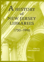 A History of New Jersey Public Libraries, 1750-1996 : Clinical Issues and Interventions - Edwin Beckerman