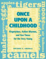 Once Upon a Childhood : Finger Plays, Action Rhymes and Fun Times for the Very Young - Dolores C. Chupela