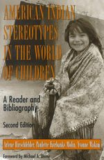 American Indian Stereotypes in the World of Children : A Reader and Bibliography - Arlene B. Hirschfelder