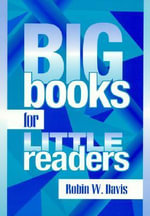 Big Books for Little Readers : Using Literature to Expand Creativity - Robin W. Davis