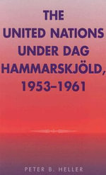 The United Nations Under Dag Hammarskjold 1953-1961 : Partners for Peace - Peter B. Heller