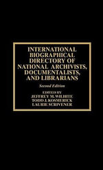 International Biographical Directory of National Archivists, Documentalists and Librarians : 2nd Ed. - Jeffrey M. Wilhite