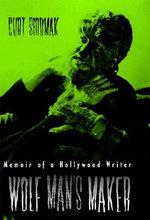 Wolf Man's Maker : Memoir of a Hollywood Writer - Curt Siodmak
