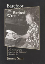 Barefoot on Barbed Wire : An Autobiography of a Forty-Year Hollywood Balancing Act - Jimmy Starr