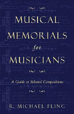 Musical Memorials for Musicians : A Guide to Selected Compositions - Robert Michael Fling