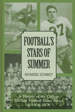 Football's Stars of Summer : A History of the College All-star Football Game Series of 1934-1976 - Raymond Schmidt