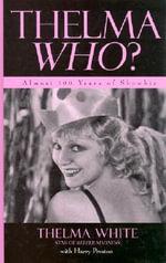 Thelma Who? : Almost 100 Years of Showbiz - Thelma White