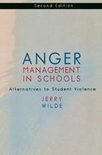 Anger Management in Schools : Alternatives to Student Violence - Jerry Wilde