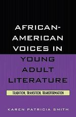 African-American Voices in Young Adult Literature : Tradition, Transition, Transformation - Karen Patricia Smith