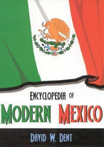 Encyclopedia of Modern Mexico - David W. Dent